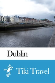 Dublin (Ireland) Travel Guide - Tiki Travel ebook by Tiki Travel