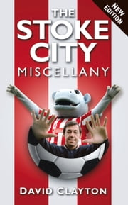 Stoke City Miscellany ebook by David Clayton