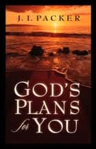 God's Plans for You ebook by J. I. Packer