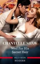 Wed For His Secret Heir 電子書 by Chantelle Shaw