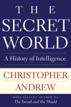 Secret World - A History of Intelligence eBook by Christopher Andrew