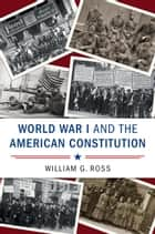 World War I and the American Constitution ebook by William G. Ross
