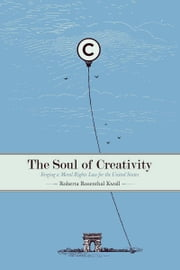 The Soul of Creativity - Forging a Moral Rights Law for the United States ebook by Roberta Kwall