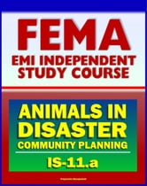 21st Century FEMA Study Course: Animals in Disasters: Community Planning (IS-11.a) - Household Pets, Service Animals, Livestock, Natural and Manmade Hazards ebook by Progressive Management