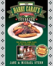 The Harry Caray's Restaurant Cookbook - The Official Home Plate of the Chicago Cubs ebook by Jane Stern,Michael Stern