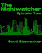 The Nightwatcher: Episode Two ebook by Scott Shoemaker