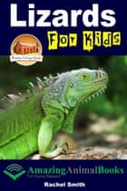 Lizards For Kids: Amazing Animal Books for Young Readers ebook by Rachel Smith, John Davidson