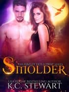 Smolder - Hailey Holloway, #4 ebook by K.C. Stewart