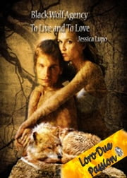 Black Wolf Agency: To Live and To Love ebook by Jessica Lupo