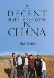 Decent Bottle of Wine in China ebook by Chris Ruffle