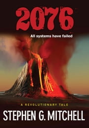 2076: A Revolutionary Tale ebook by Stephen G Mitchell