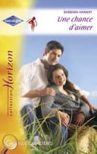 Une chance d'aimer (Harlequin Horizon) ebook by Barbara Hannay