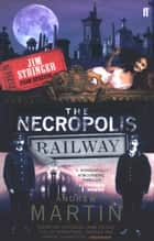 The Necropolis Railway: A Historical Novel ebook by Andrew Martin