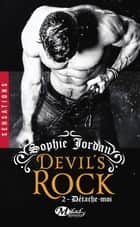 Détache-moi - Devil's Rock, T2 eBook by Sophie Jordan, Mathias Lefort