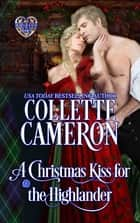 A Christmas Kiss for the Highlander ebook by Collette Cameron