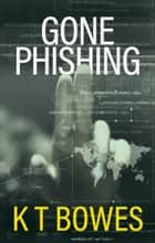 Gone Phishing ebook by K T Bowes