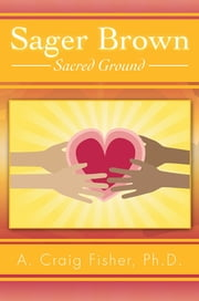 Sager Brown - Sacred Ground ebook by A. Craig Fisher, Ph.D.