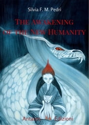 The Awakening of the New Humanity ebook by Silvia F. M. Pedri