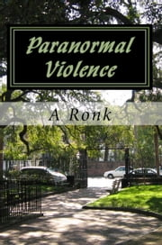 Paranormal Violence ebook by A Ronk