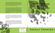 The Thomas Troward Collection: The Edinburgh and Dore Lectures, The Hidden Power ebook by Thomas Troward