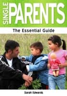 Single Parents: The Essential Guide ebook by Sarah Edwards