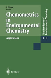 Chemometrics in Environmental Chemistry - Applications ebook by A.A. Christy,Jürgen Einax,L. Eriksson,M. Feinberg,J.L.M. Hermens,H. Hobert,P.K. Hopke,O.M. Kvalheim,R.D. McDowall,D.R. Scott,J. Webster