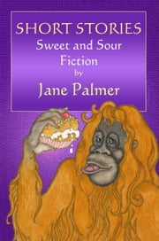 Short Stories, Sweet and Sour Fiction ebook by Jane Palmer