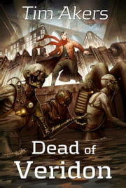 Dead of Veridon - Book 2 of the Burn Cycle ebook by Tim Akers