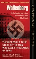 Wallenberg - The Incredible True Story of the Man Who Saved Thousands of Jews ebook by Kati Marton