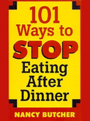 101 Ways to Stop Eating After Dinner ebook by Nancy Butcher