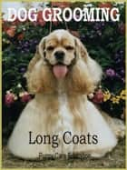 Dog Grooming Long Coats - For Pet Owners ebook by Puppy Care Education