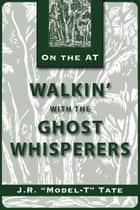 Walkin' with the Ghost Whisperers ebook by J. R. Tate