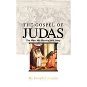 The Gospel of Judas: The Man, His History, His Story ebook by Lumpkin, Joseph, B.