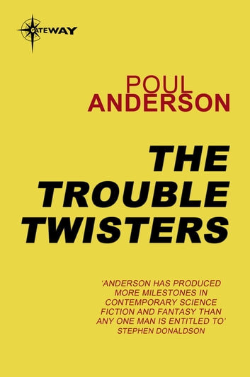 The Trouble Twisters - Polesotechnic League Book 3 ebook by Poul Anderson