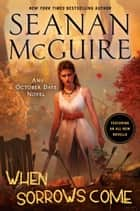 When Sorrows Come - An October Daye Novel ebook by Seanan McGuire