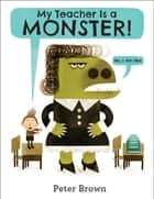 My Teacher Is a Monster! (No, I Am Not.) ebook by Peter Brown