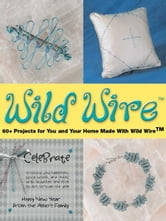 Wild Wire - 60+ Projects for You and Your Home Made with Wild Wire ebook by Martin E. Albert