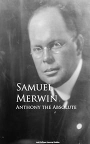 Anthony the Absolute ebook by Samuel Merwin