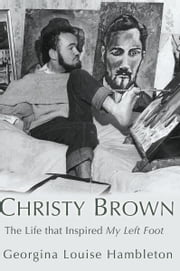 Christy Brown - The Life That Inspired My Left Foot ebook by Georgina Louise Hambleton