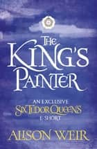 The King's Painter ebook by Alison Weir