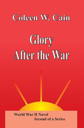 Glory After the War ebook by Coleen W. Cain