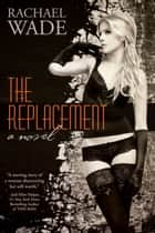 The Replacement (The Replacement, BOOK ONE) ebook by Rachael Wade