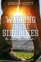 Waiting on the Sidelines ebook by Ginger Scott