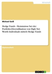 Hedge Funds - Hemmnisse bei der Portfolio-Diversifikation von High Net Worth Individuals mittels Hedge Funds - Hemmnisse bei der Portfolio-Diversifikation von High Net Worth Individuals mittels Hedge Funds ebook by Michael Geiß