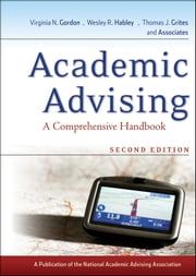 Academic Advising - A Comprehensive Handbook ebook by Virginia N. Gordon,Wesley R. Habley,Thomas J. Grites