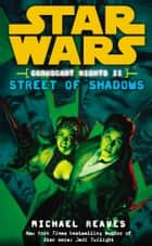 Star Wars: Coruscant Nights II - Street of Shadows ebook by Michael Reaves