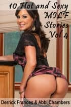 10 Hot and Sexy MILF Stories XXX Explicit Erotica Vol 4 ebook by Derrick Frances,Abbi Chambers