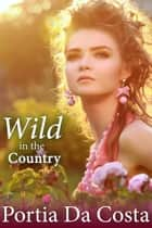 Wild in the Country ebook by Portia Da Costa