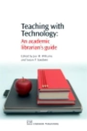Teaching with Technology: An Academic Librarian's Guide ebook by Williams, Joe