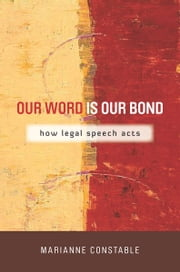 Our Word Is Our Bond - How Legal Speech Acts ebook by Marianne Constable